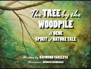 The Tree by the Woodpile: A Dene'Spirit of Nature' Tale